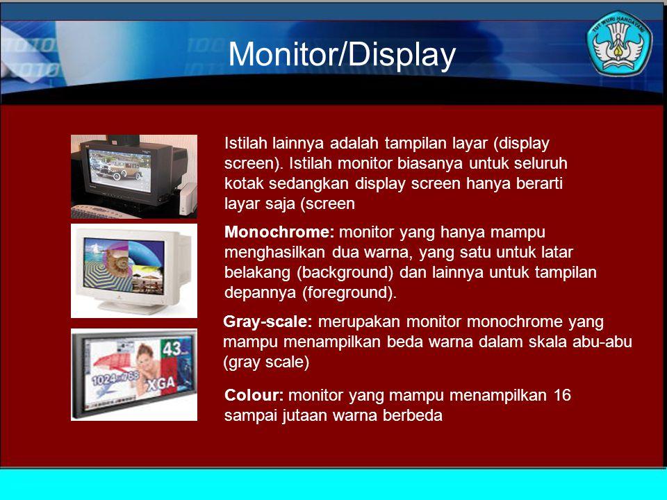 Monitor/Display Istilah lainnya adalah tampilan layar (display screen).