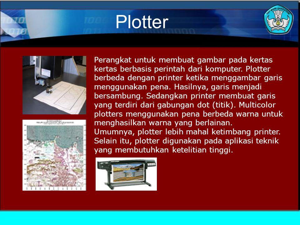 Plotter Perangkat untuk membuat gambar pada kertas kertas berbasis perintah dari komputer.