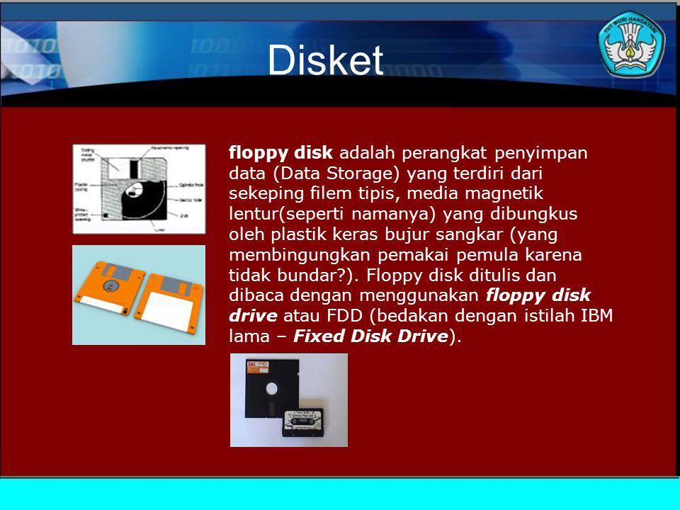 Disket floppy disk adalah perangkat penyimpan data (Data Storage) yang terdiri dari sekeping filem tipis, media magnetik lentur(seperti namanya) yang dibungkus oleh plastik keras bujur sangkar (yang membingungkan pemakai pemula karena tidak bundar?).