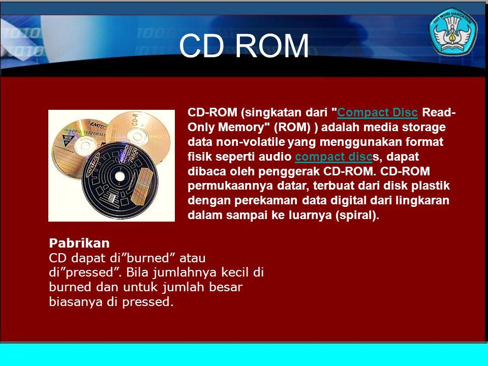 CD ROM CD-ROM (singkatan dari Compact Disc Read- Only Memory (ROM) ) adalah media storage data non-volatile yang menggunakan format fisik seperti audio compact discs, dapat dibaca oleh penggerak CD-ROM.
