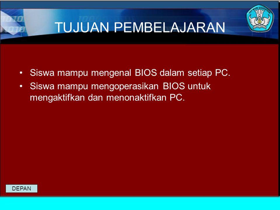 TUJUAN PEMBELAJARAN Siswa mampu mengenal BIOS dalam setiap PC.