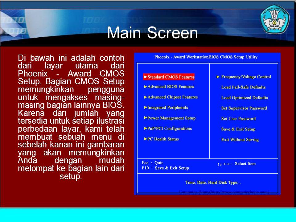 Main Screen Di bawah ini adalah contoh dari layar utama dari Phoenix - Award CMOS Setup.