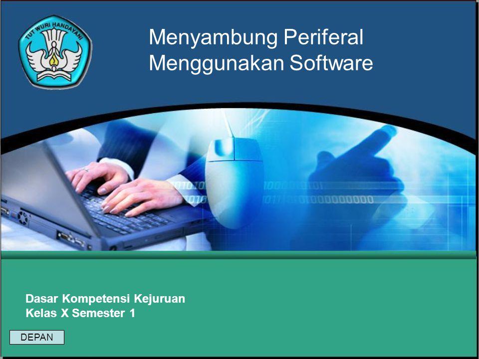 Menyambung Periferal Menggunakan Software Dasar Kompetensi Kejuruan Kelas X Semester 1 DEPAN