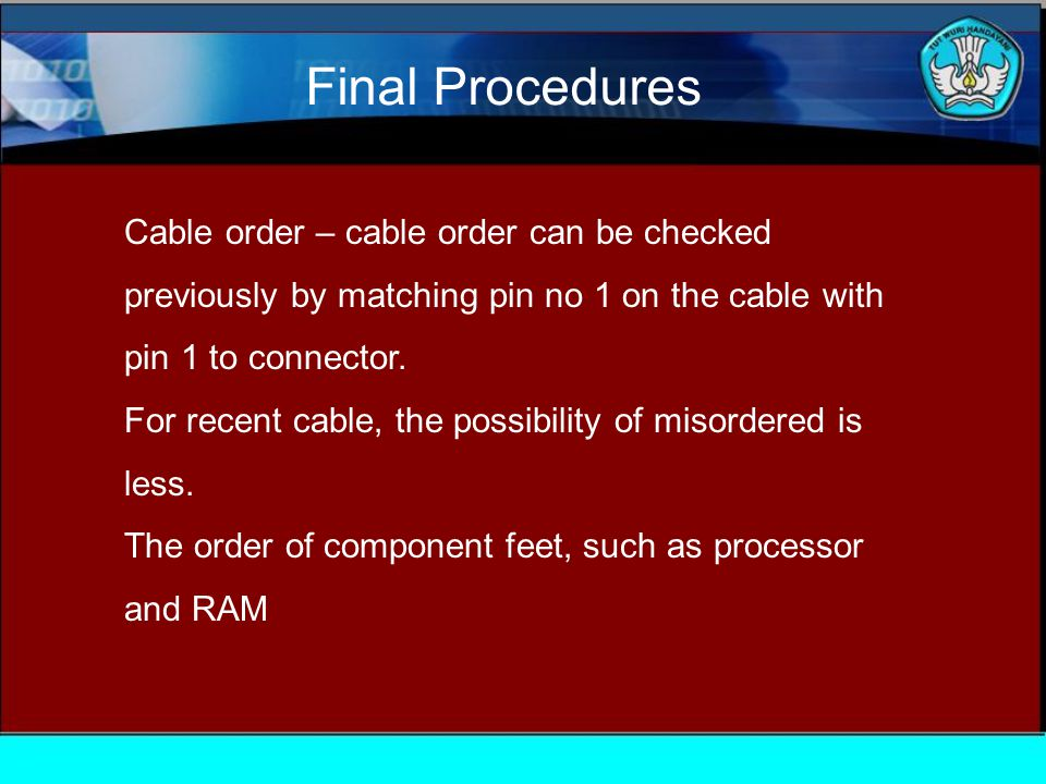 Cable order – cable order can be checked previously by matching pin no 1 on the cable with pin 1 to connector.