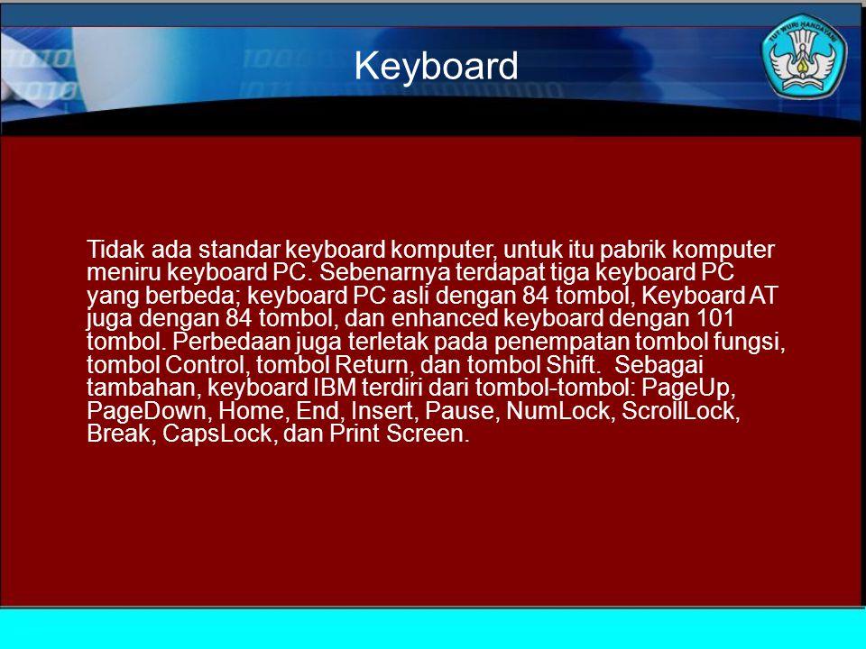 Keyboard Tidak ada standar keyboard komputer, untuk itu pabrik komputer meniru keyboard PC.