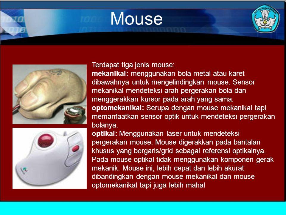 Mouse Terdapat tiga jenis mouse: mekanikal: menggunakan bola metal atau karet dibawahnya untuk mengelindingkan mouse.