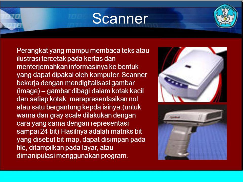 Scanner Perangkat yang mampu membaca teks atau ilustrasi tercetak pada kertas dan menterjemahkan informasinya ke bentuk yang dapat dipakai oleh komputer.