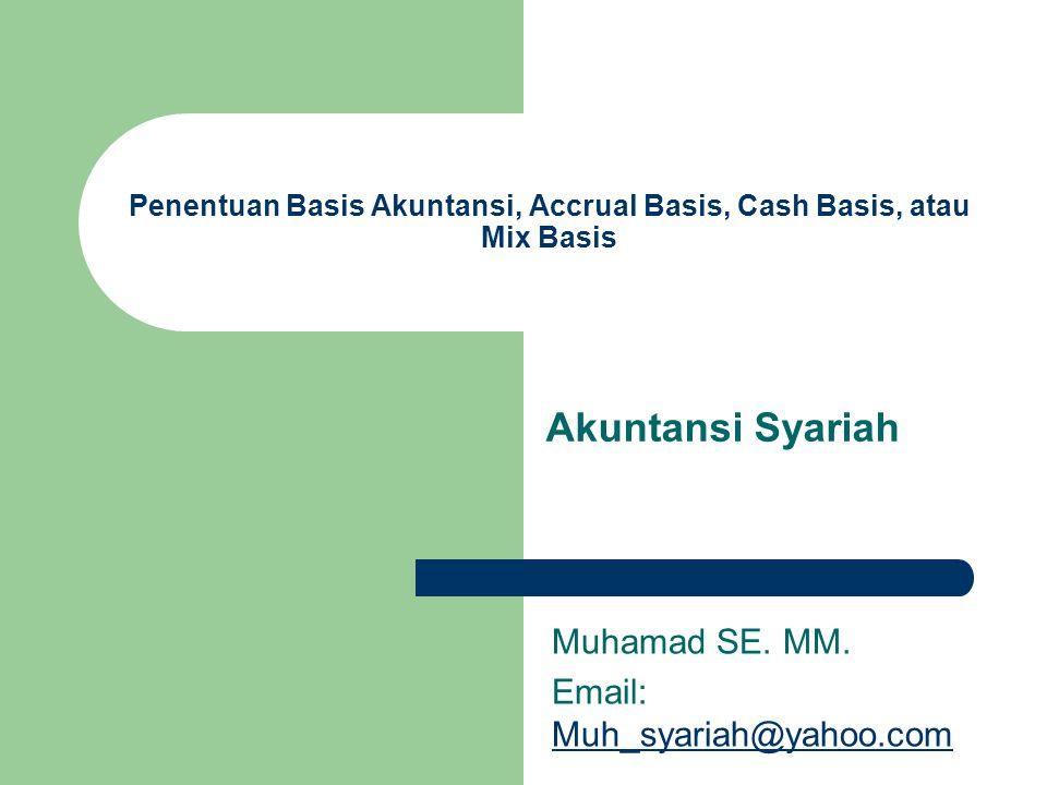 Penentuan basis akuntansi, accrual basis, cash basis, atau mix basis Sesi 7: 1.