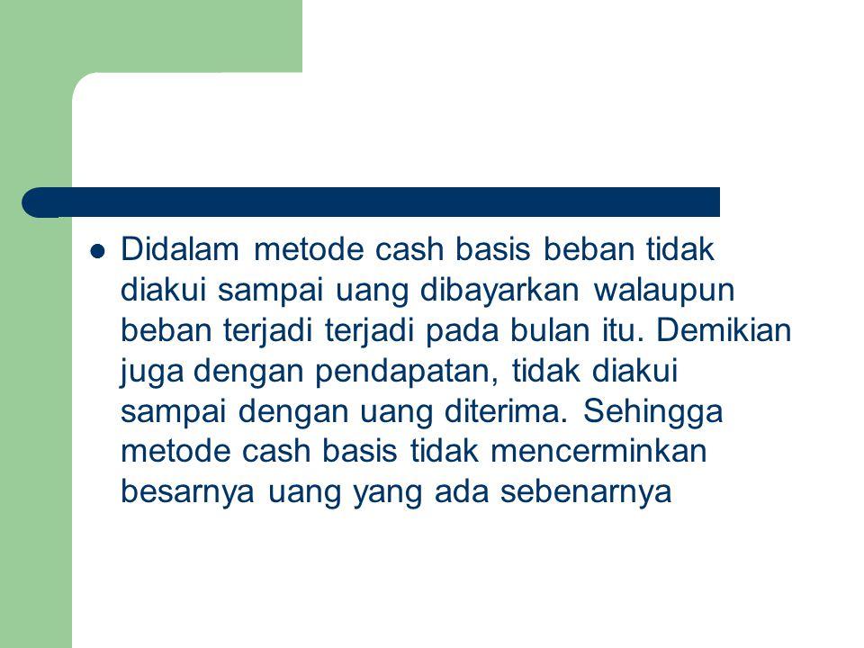 Cash Basis juga mendasarkan konsepnya pada dua pilar tersebut: 1.