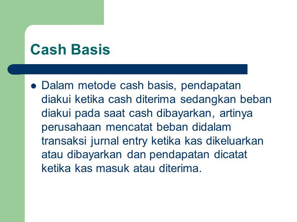 Didalam metode cash basis beban tidak diakui sampai uang dibayarkan walaupun beban terjadi terjadi pada bulan itu.