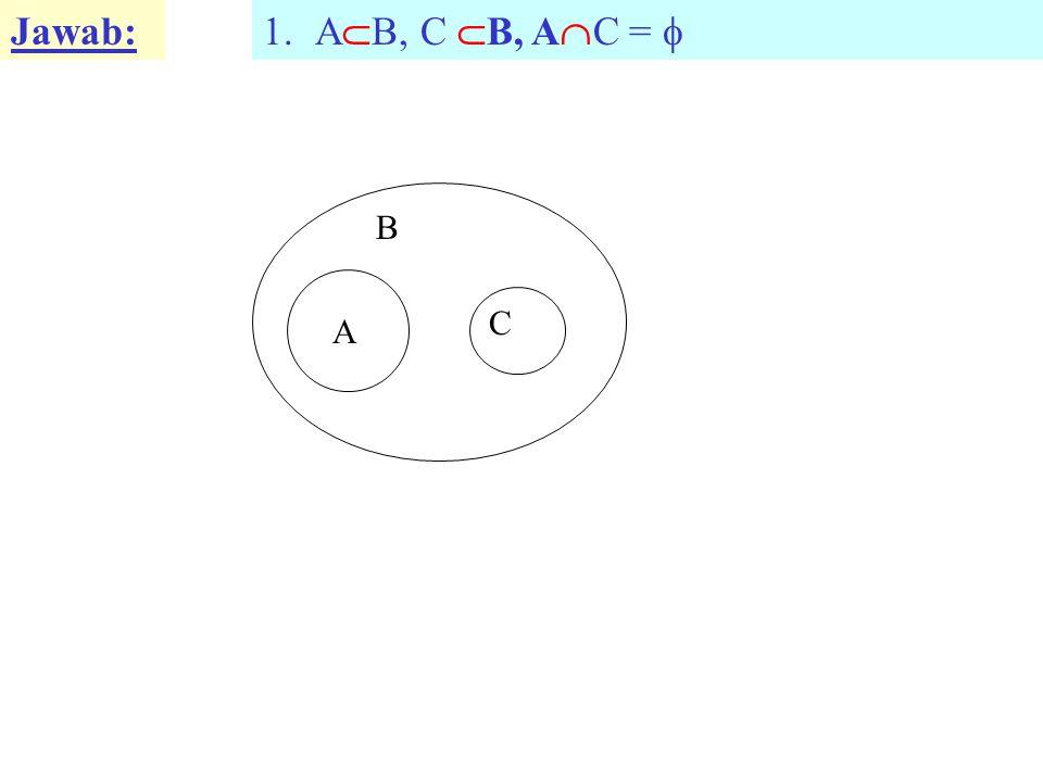 Jawab: 2.A  B, C  B, A  C   C A B