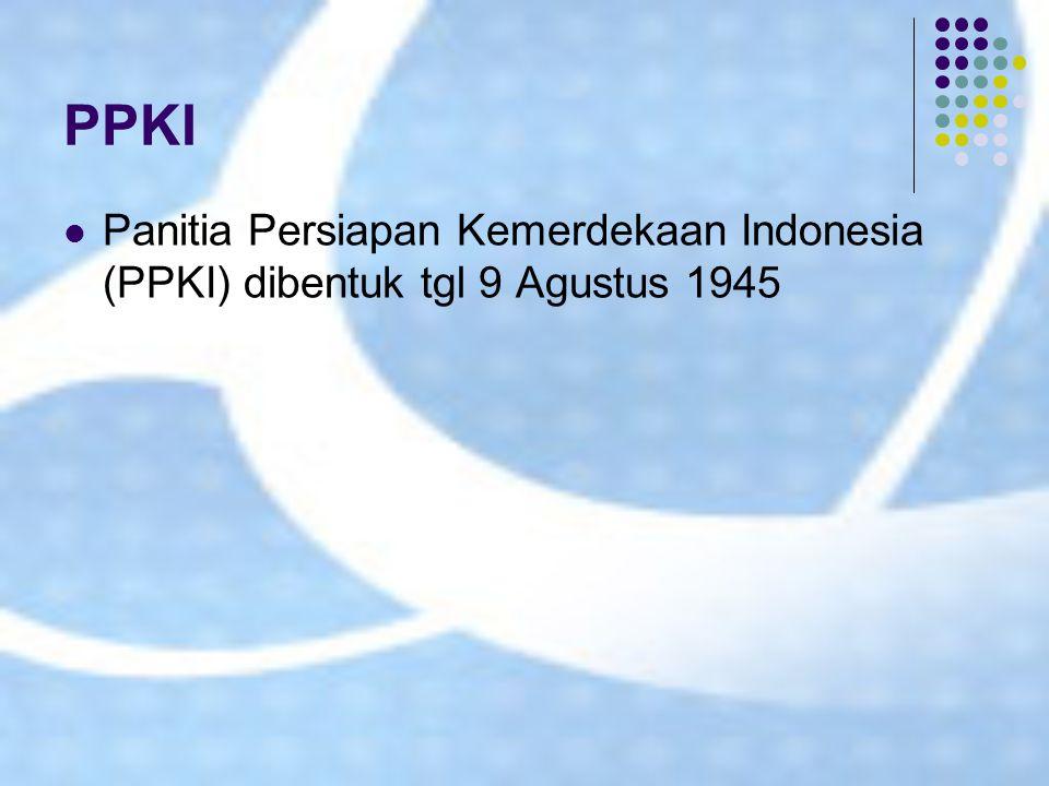 Proklamasi Kemerdekaan RI 17 Agustus 1945 Setelah proklamasi 17-8-1945, pada tgl 18-8- 1945 PPKI bersidang (sidang I) : 1) Mengesahkan/menetapkan UUD 1945 2) Memilih Ir.