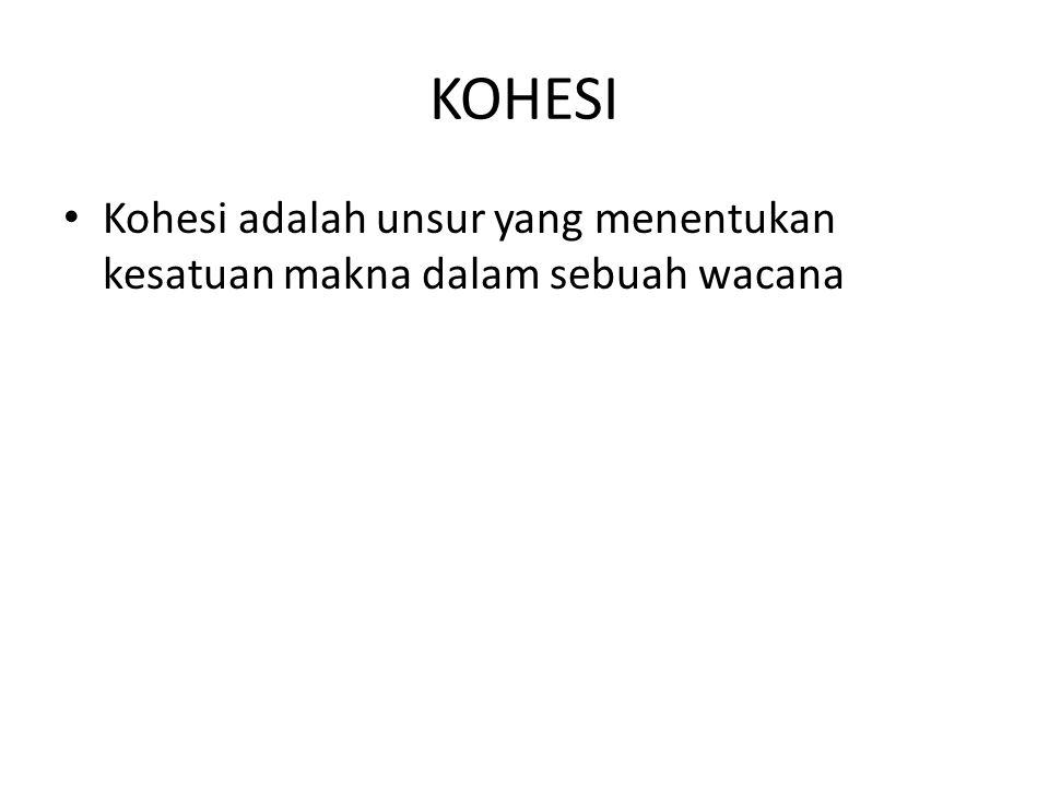 Kohesi dapat dibagi ke dalam dua kelompok, yaitu kohesi gramatikal dan kohesi leksikal.