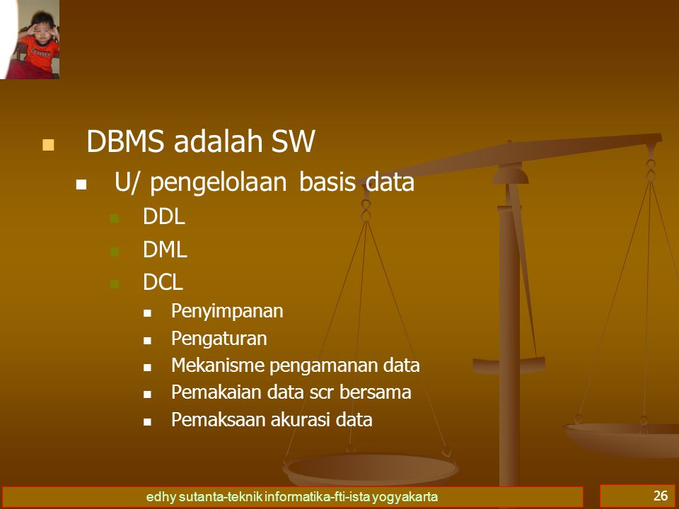 edhy sutanta-teknik informatika-fti-ista yogyakarta 27 Aplikasi Basis Data DBMS Basis Data End-User Naive-User Hubungan DBMS & Aplikasi BD