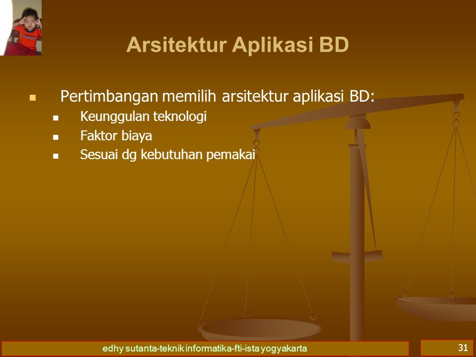 edhy sutanta-teknik informatika-fti-ista yogyakarta 32 Jenis arsitektur aplikasi BD: stand alone centralized client-server