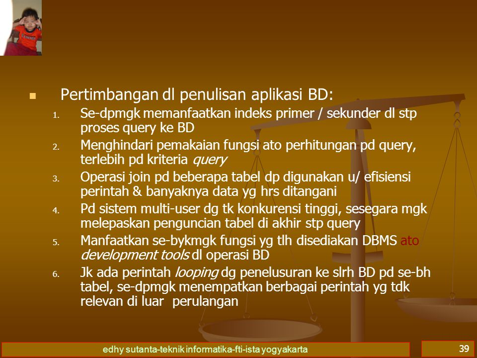 edhy sutanta-teknik informatika-fti-ista yogyakarta 40 Se-dpmgk memanfaatkan indeks primer / sekunder dl stp proses query ke BD: Contoh: SELECT….