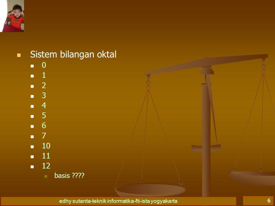 edhy sutanta-teknik informatika-fti-ista yogyakarta 7 Sistem bilangan decimal 0 1 2 3 4 5 6 7 8 9 10 11 12 basis ????