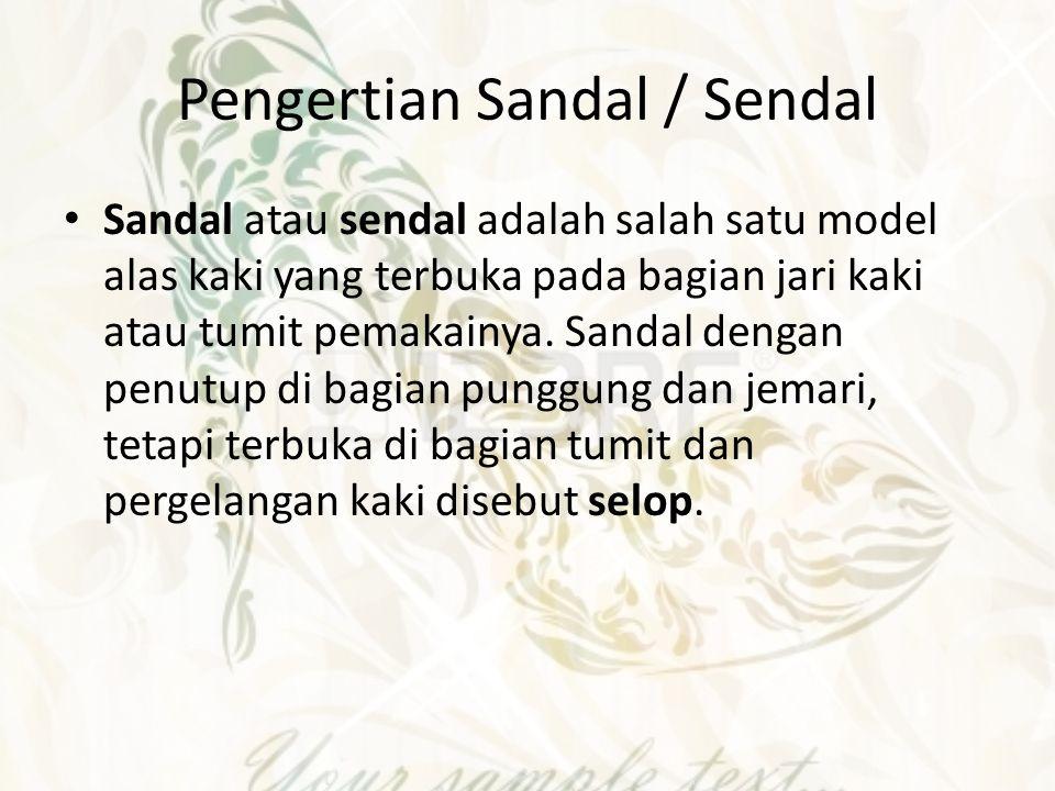 kata sandal yaitu sandalion (bahasa Yunani) yang diserap ke dalam bahasa Latin (sandalium), bahasa Perancis (sandale), dan seterusnya.
