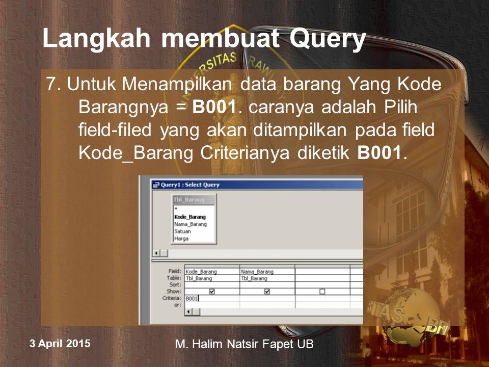 3 April 2015 M.Halim Natsir Fapet UB Langkah membuat Query 7.