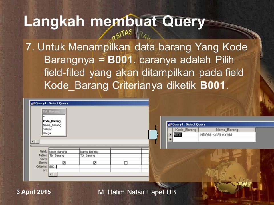3 April 2015 M.Halim Natsir Fapet UB Langkah membuat Query 8.