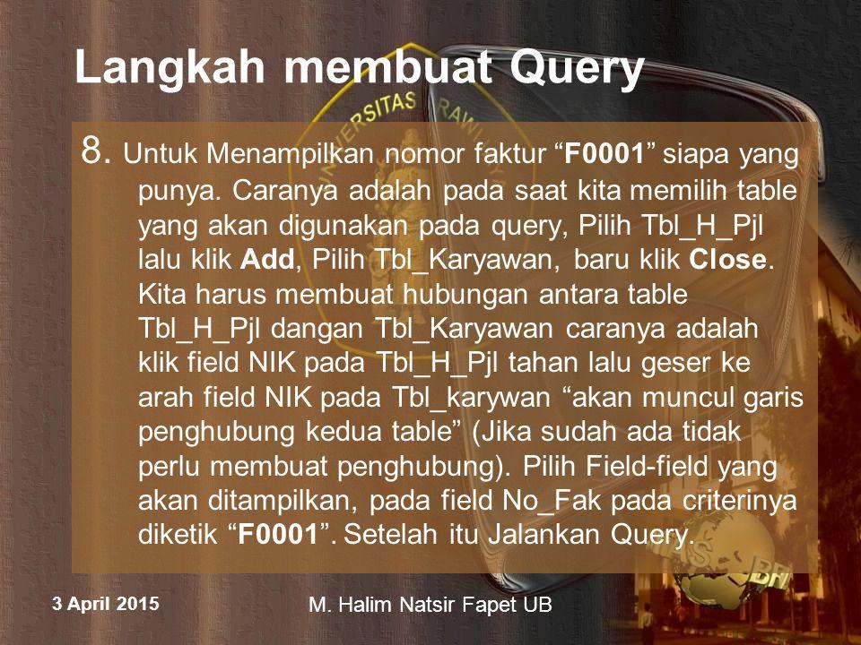 3 April 2015 M. Halim Natsir Fapet UB Langkah membuat Query