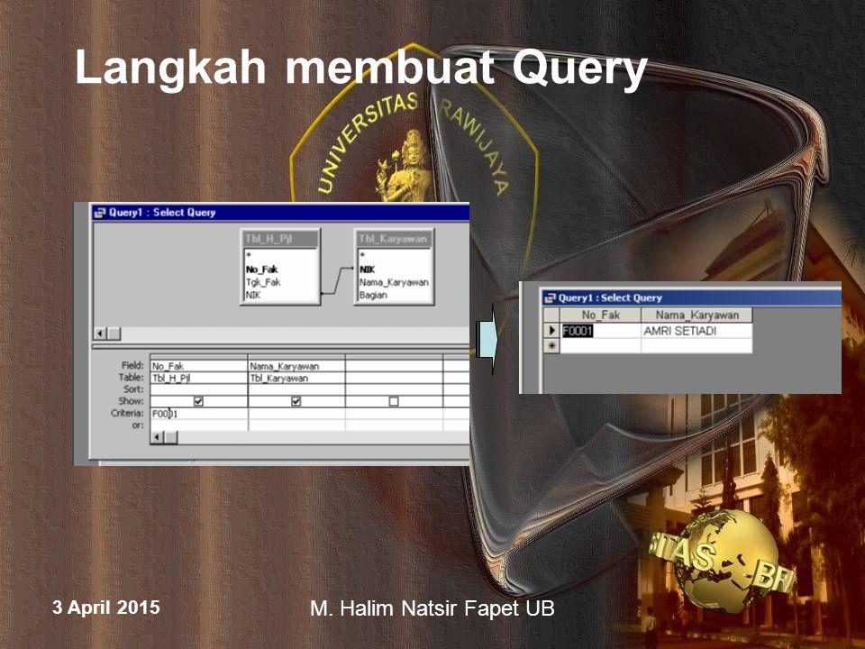 3 April 2015 M.Halim Natsir Fapet UB Langkah membuat Query 9.