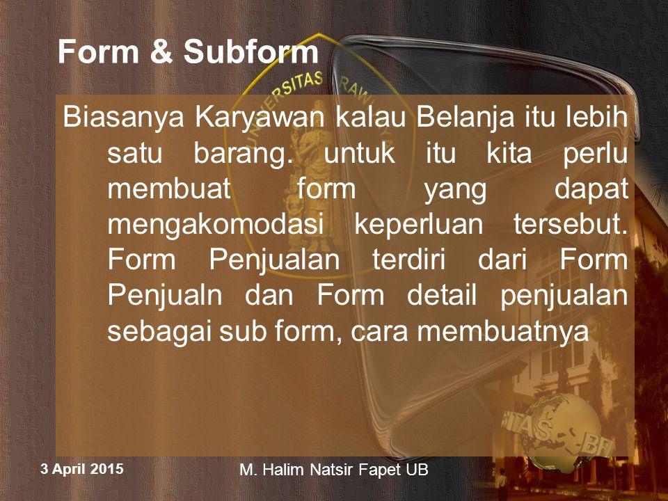 3 April 2015 M.Halim Natsir Fapet UB Langkah Membuat Subform 1.