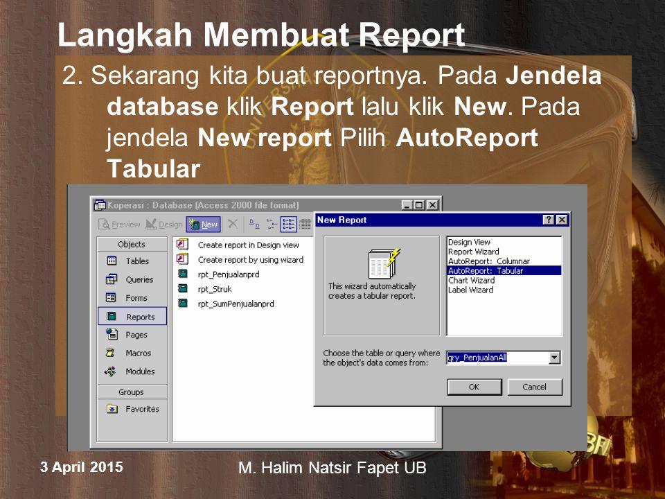 3 April 2015 M. Halim Natsir Fapet UB Langkah Membuat Report Klik OK maka Report akan muncul