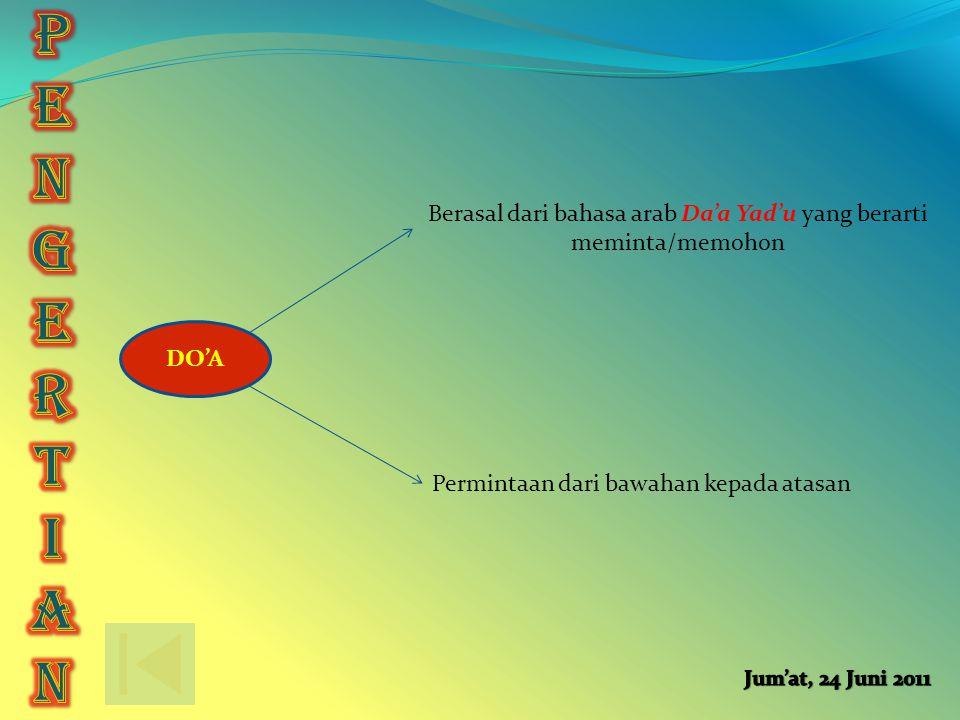 DO'A Berasal dari bahasa arab Da'a Yad'u yang berarti meminta/memohon Permintaan dari bawahan kepada atasan