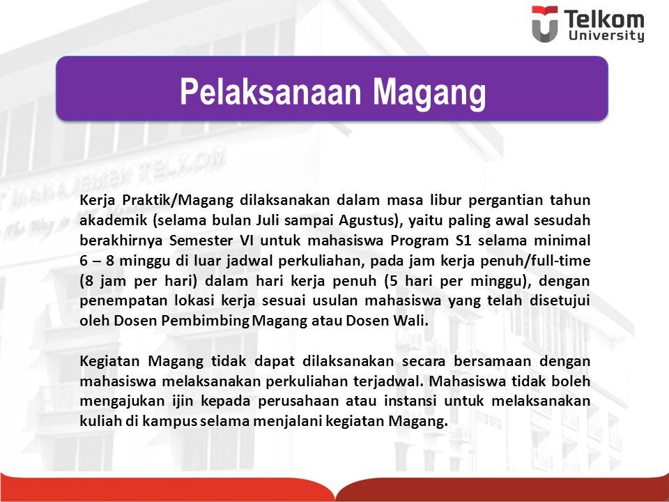 Pelaksanaan Magang dibimbing oleh pembimbing lapangan dari perusahaan/instansi dan Pembimbing Akademik dari Universitas.