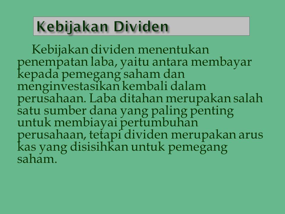 Persentase dividen yang dibagi dari EAT disebut Dividend Payout Ratio ( DPR ) Dividen yang dibagi  DPR = ------------------------------  EAT  Prosentasi laba ditahan dari EAT adalah 1 – DPR