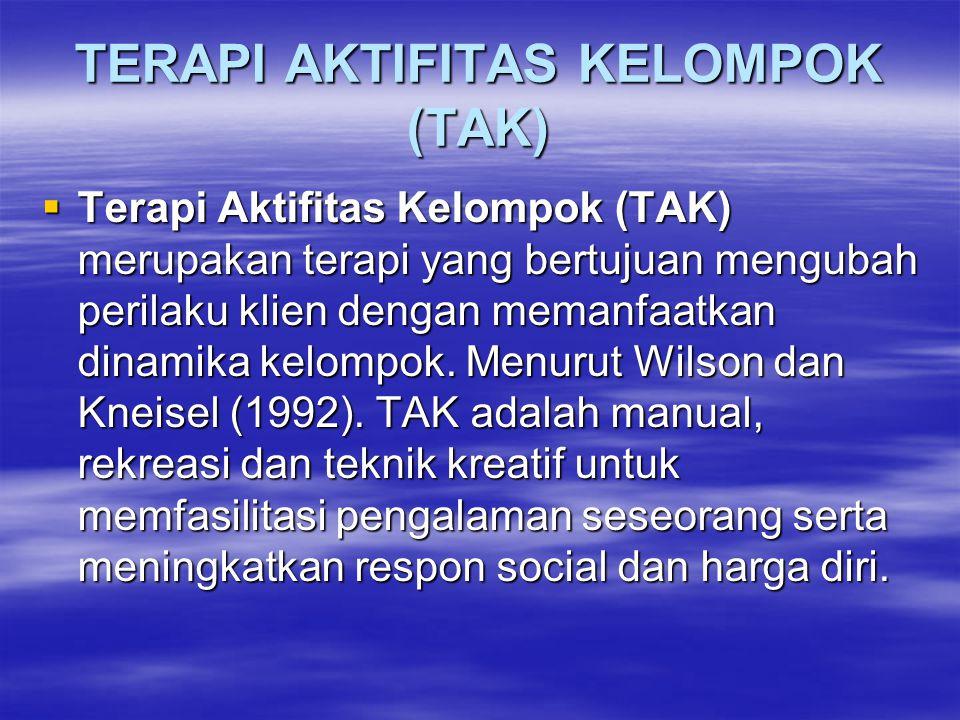 TERAPI AKTIFITAS KELOMPOK  Terapi Aktifitas Kelompok ( TAK ) adalah aktifitas membantu anggotanya untuk mengatasi identitas hubungan yang kurang efektif dan mengubah tingkah laku yang adaptif ( Stuart & Studeen, 1998 )