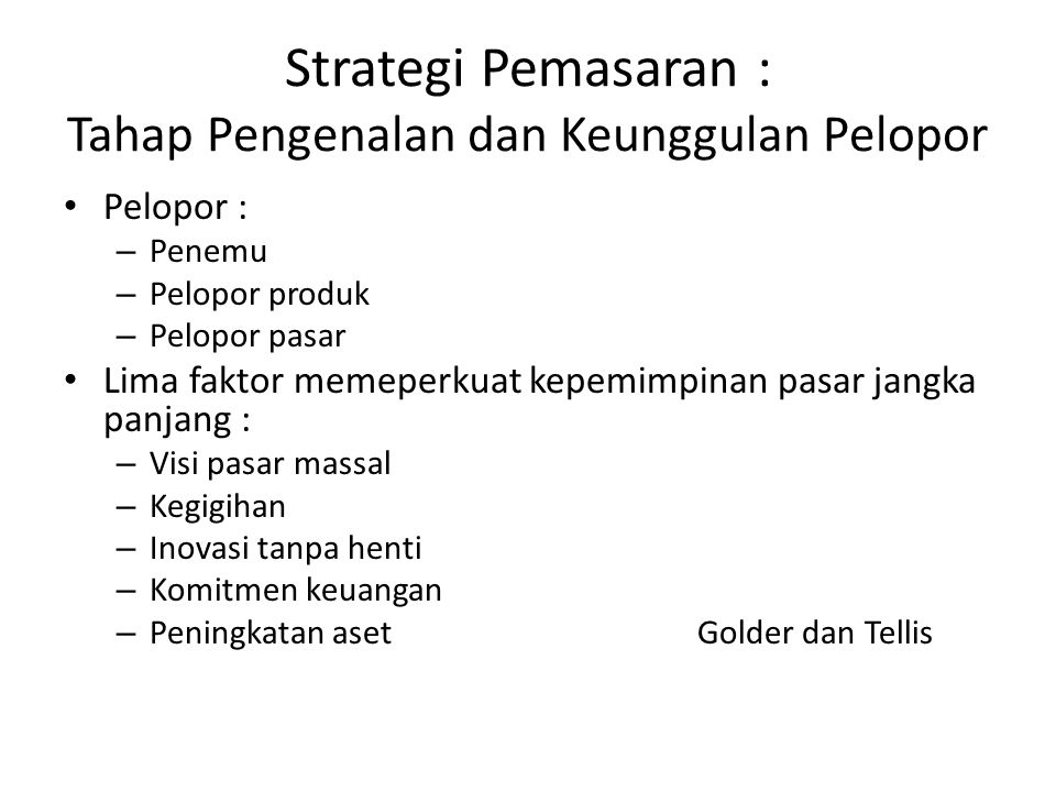Tanda : peningkatan pesat dalam penjualan Pengguna : pengadopsi awal Beberapa strategi yang diterapkan : – Memperbaiki kualitas atau menambah fitur dan memperbaiki gaya – Menambah model baru dan produk petarung – Memasuki segmen baru – Meningkatkan cakupan distribusi – Iklan preferensi produk – Menurunkan harga Strategi Pemasaran : Tahap Pertumbuhan