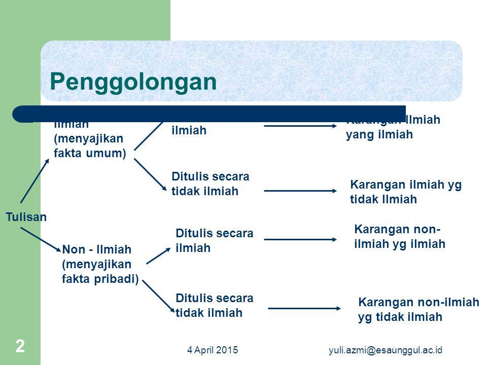 4 April 2015yuli.azmi@esaunggul.ac.id 3 Sifat Tulisan Ilmu Pengetahuan Tulisan Ilmiah; tulisan ilmu pengetahuan yang menyajikan fakta umum dan ditulis menurut metodologi penulisan yang baik dan benar.