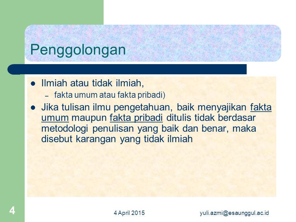 4 April 2015yuli.azmi@esaunggul.ac.id 5 Tulisan Ilmiah Ditulis dengan bahasa konkret, gaya bahasanya formal, kata-katanya teknis dan didukung dengan fakta umum yang dapat dibuktikan benar-tidaknya.