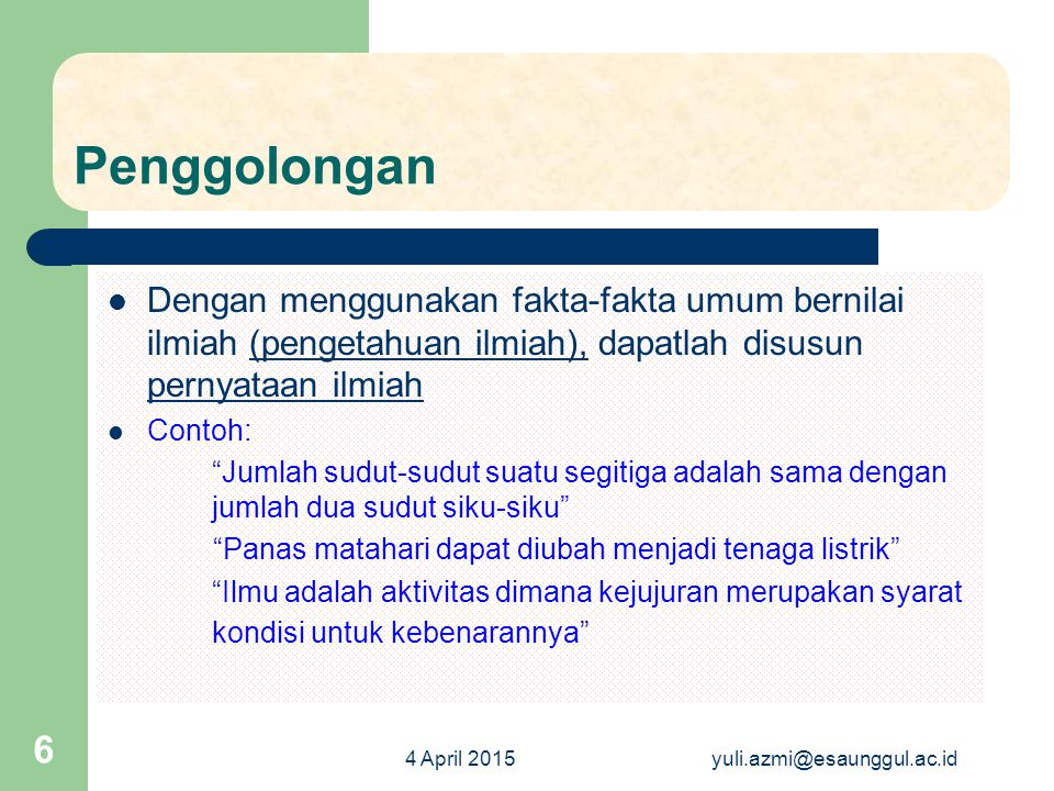 4 April 2015yuli.azmi@esaunggul.ac.id 7 Pengertian Pengetahuan, Pengetahuan; adalah segala hal tentang keadaan alam yang dapat diobservasi, yang dapat diamati, dapat dialami, atau dapat diajarkan Berpengetahuan???.