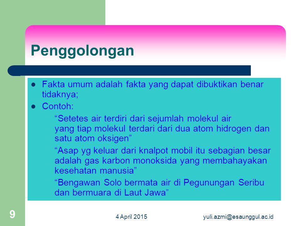 4 April 2015yuli.azmi@esaunggul.ac.id 10 Penggolongan Tidak semua fakta umum itu bernilai ilmiah sehingga dapat dipakai untuk bahan dasar penulisan ilmiah.