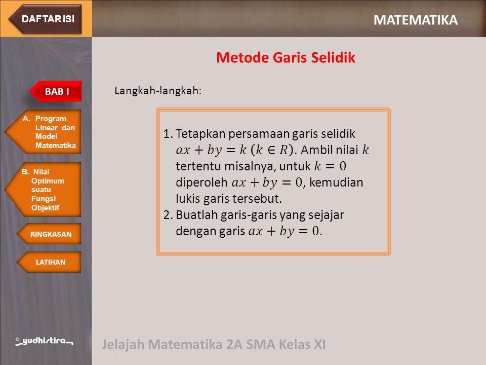Nilai Optimum dengan Metode Garis Selidik A.Program Linear dan Model MatematikaProgram Linear dan Model Matematika BAB I LATIHAN RINGKASAN B.