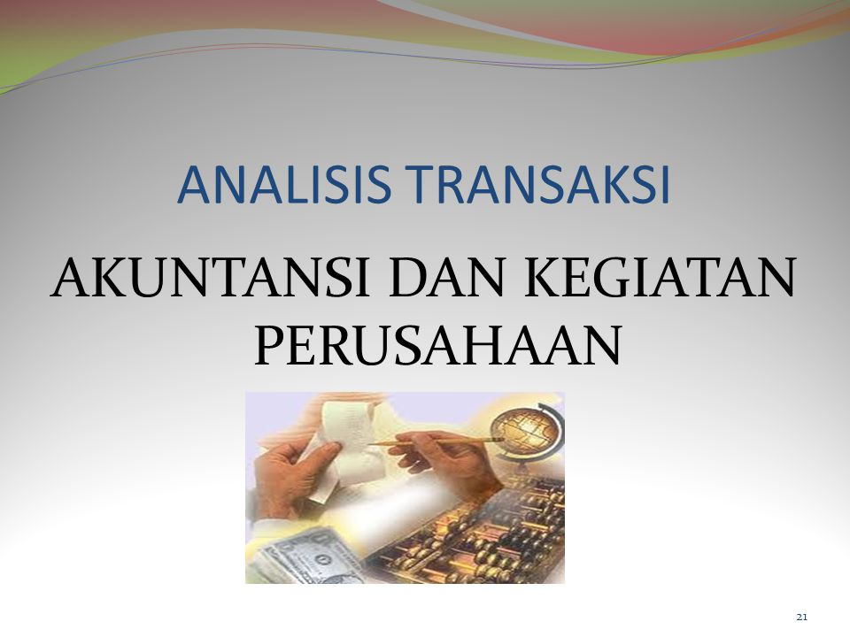 AKUNTANSI DAN KEGIATAN PERUSAHAAN Proses akuntansi: a.