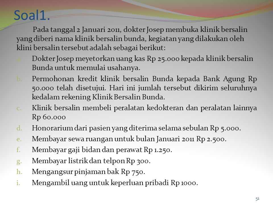 Soal 2 Agus Nasrun pada tanggal 1 Januari 2012 mendirikan bengkel mobil dan motor yang diberi nama Bengkel Jaya .