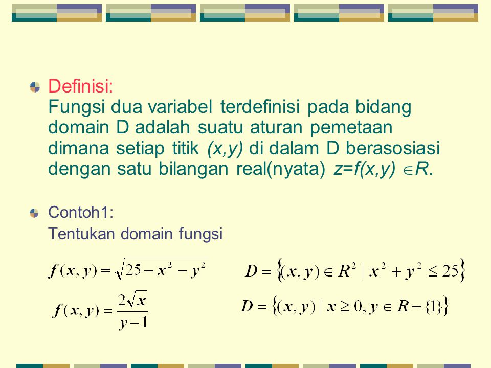 Soal: Gambarkanlah pd bidang-xy domain dari Menentukan domain: - hindari akar bilangan negatif - hindari pembagian dengan 0 Range dari fungsi dua perubah membentuk suatu permukaan.