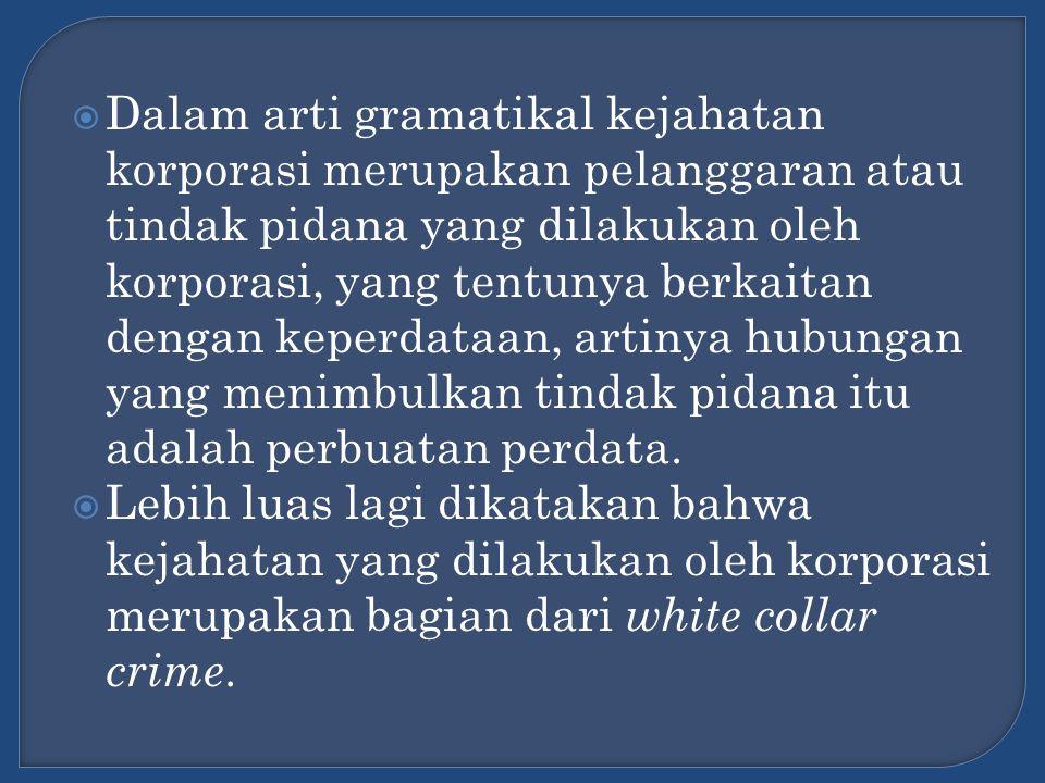  Di dalam kriminologi bila kita berbicara tentang criminality among respectable citizens sering disinggung hanya white collar crime.
