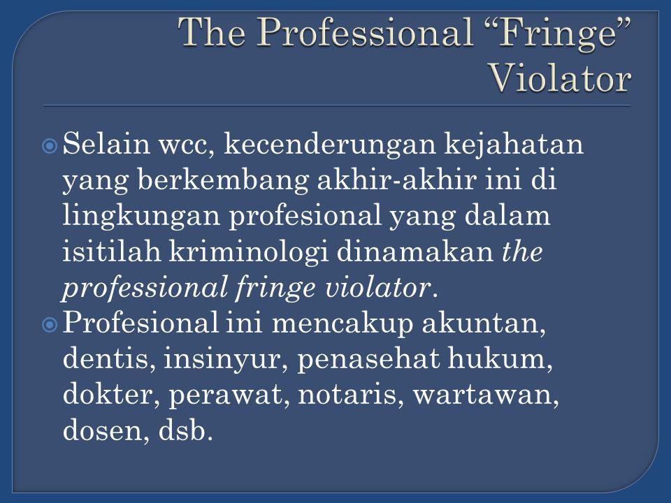  Kategori penjahat itu selalu melibatkan keahlian dalam aksinya, baik dalam bentuk intensional, kealpaan, dolus eventualis (semacam recklessness ) maupun pelanggaran hukum disiplin ( tuchrecht ) profesional, baik yang bersifat intern yang ditegakkan oleh organisasi profesi maupun yang dikontrol oleh pemerintah dalam pengawasan eksternal.