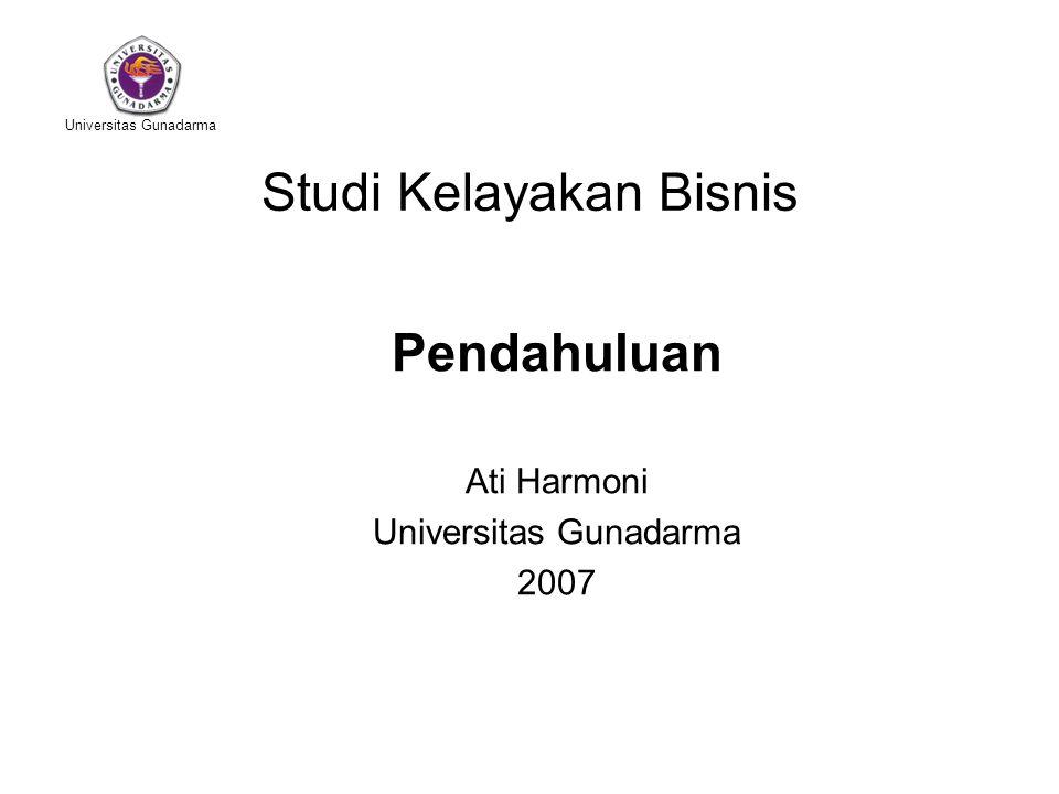 Universitas Gunadarma Studi Kelayakan Bisnis Ati Harmoni 2 Bab Pendahuluan Studi kelayakan merupakan salah satu mata kuliah (study) terapan yang bersifat aplikatif.
