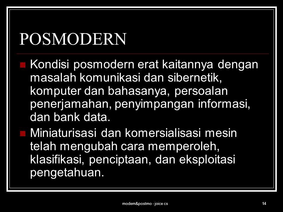 modern&postmo - joice cs15 POSMODERN Pada era posmodern, pengetahuan yang terkomputasi menjadi kekuatan produksi utama.