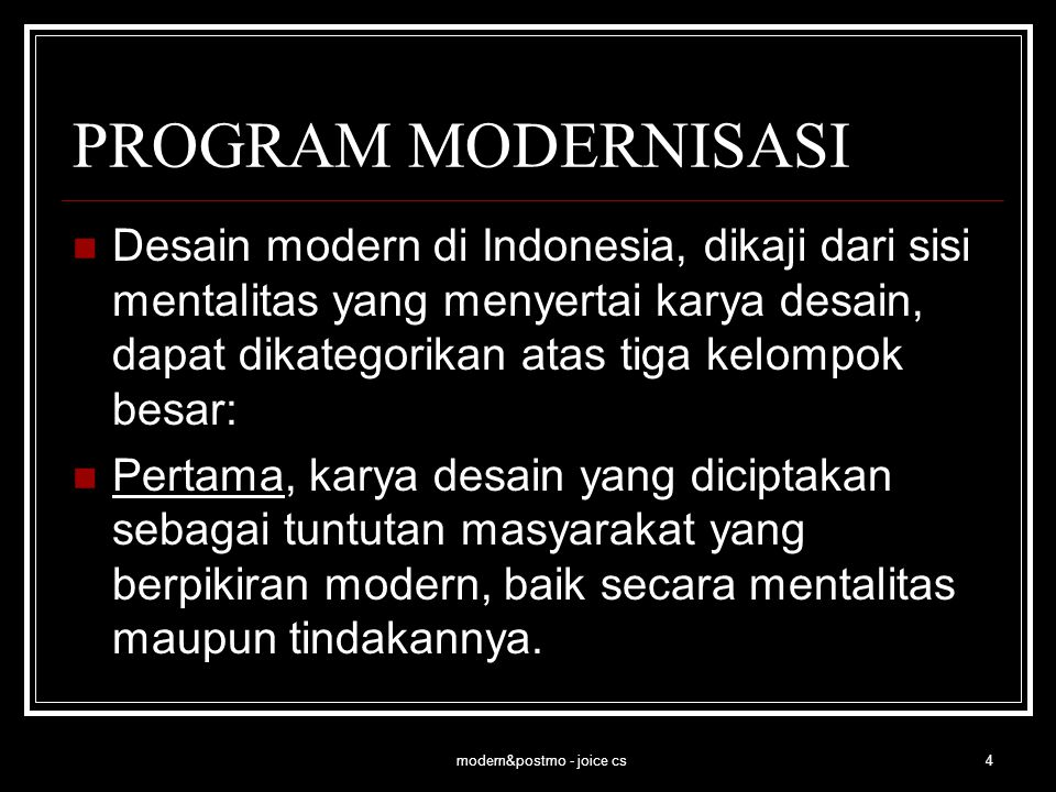 modern&postmo - joice cs5 PROGRAM MODERNISASI Kedua, karya desain yang mengadaptasi dan menggunakan berbagai unsur kebudayaan Barat yang telah modern, tanpa harus 'menjadi Barat' atau berciri Barat.