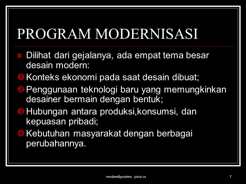 modern&postmo - joice cs8 DESAIN MODERN DI INDONESIA Kajian perkembangan desain modern di Indonesia, dapat didasarkan pada:  Objek desain;  Aspek sosial;  Aspek desainer;  Aspek pendidikan.