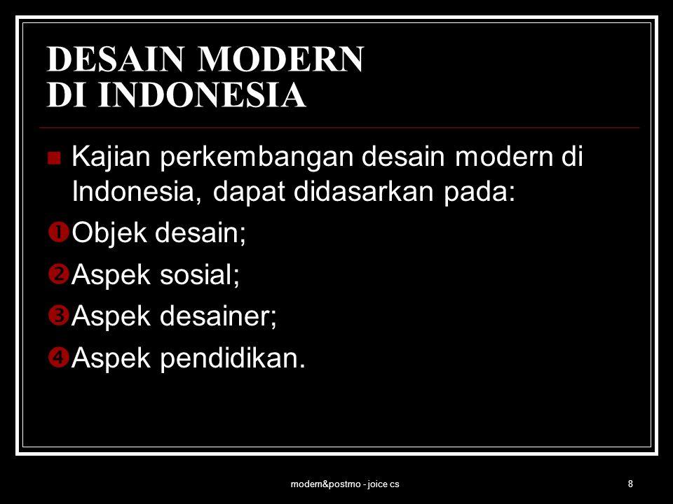 modern&postmo - joice cs9 DESAIN MODERN DI INDONESIA Empat konteks perkembangan pengertian desain di Indonesia:  Desain dalam lingkup gambar;  Desain dalam lingkup gaya seni;  Desain dalam lingkup seni rupa;  Desain dalam lingkup keteknikan.
