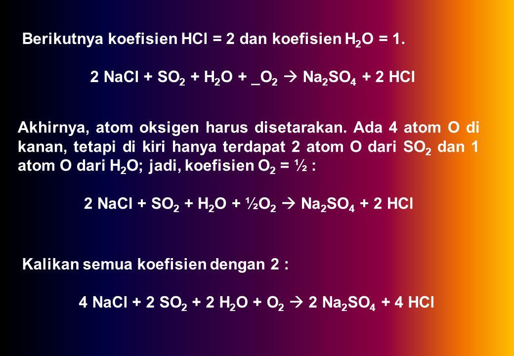 Berikutnya koefisien HCl = 2 dan koefisien H 2 O = 1.