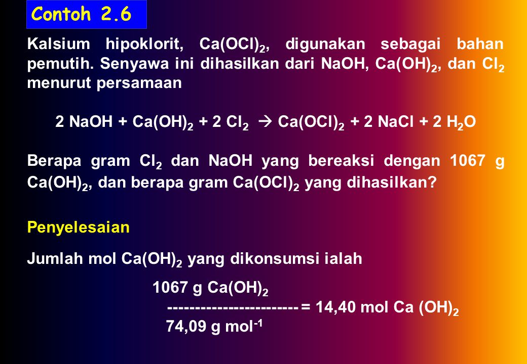 Contoh 2.6 Kalsium hipoklorit, Ca(OCl) 2, digunakan sebagai bahan pemutih.